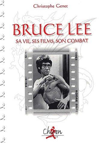 Bruce Lee : sa vie, ses films, son combat